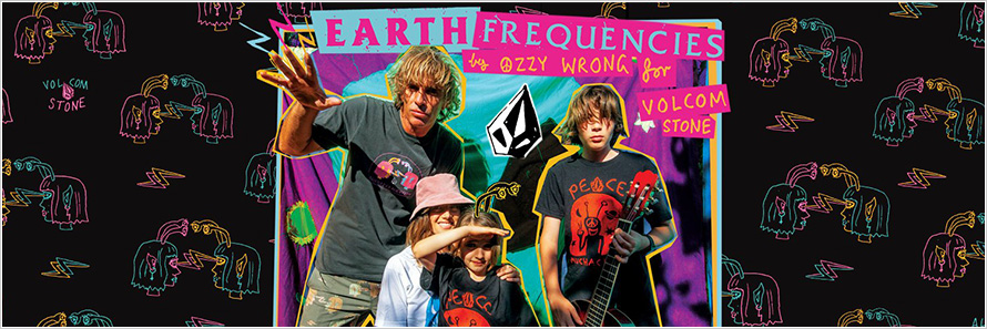 VOLCOM EARTH FREQUENCIES by OZZY WRONG